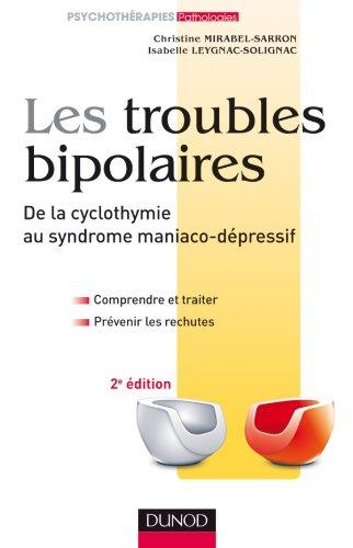 Les troubles bipolaires - de la cyclothymie au syndrome maniaco-dépressif 2e édition: Comprendre, traiter, prévenir les rechutes