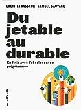 Du jetable au durable: En finir avec l'obsolescence programmée