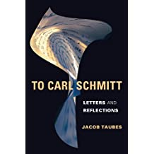 To Carl Schmitt: Letters and Reflections