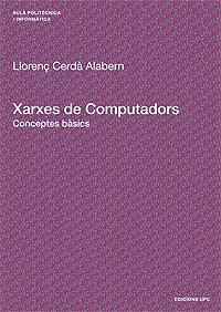 Xarxes de Computadors: Conceptes bàsics (Aula Politècnica) por Llorenç Cerdà Alabern
