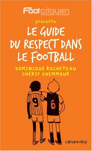 Le guide du respect dans le football par Dominique Rocheteau