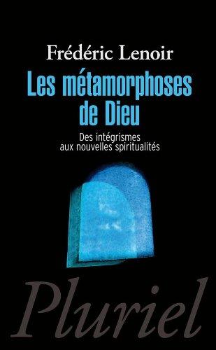 Les métamorphoses de Dieu : Des intégrismes aux nouvelles spiritualités por Frédéric Lenoir