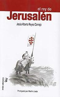 El rey de Jerusalén par  Jesús Alberto Reyes Cornejo