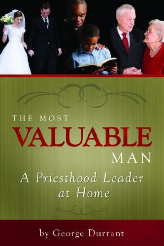 The Most Valuable Man: A Priesthood Leader in the Home by George Durrant (2010-05-10)