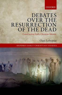 [(Debates Over the Resurrection of the Dead : Constructing Early Christian Identity)] [By (author) Outi Lehtipuu] published on (April, 2015)