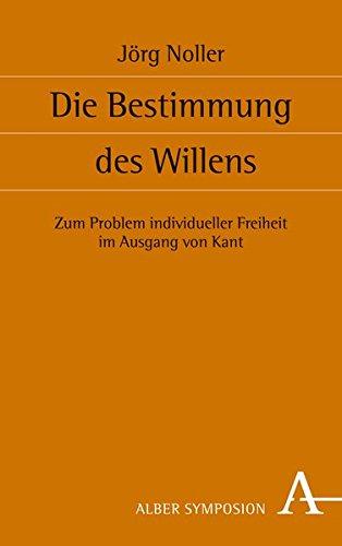Die Bestimmung des Willens: Zum Problem individueller Freiheit im Ausgang von Kant (Symposion)