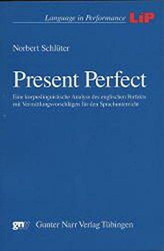 Present Perfect. Eine korpuslinguistische Analyse des englischen Perfekts mit Vermittlungsvorschlägen für den Sprachunterricht
