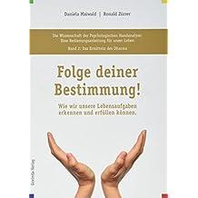 Die Wissenschaft der Psychologischen Handanalyse/Folge deiner Bestimmung!: Die Wissenschaft der Psychologischen Handanalyse, Band 2: Das Ermitteln Lebensaufgaben erkennen und erfüllen können.