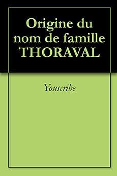 Origine du nom de famille THORAVAL (Oeuvres courtes) par [Youscribe]