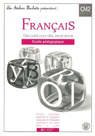 Français CM2 des outils pour dire, lire et écrire : Guide pédagogique par Renée Léon