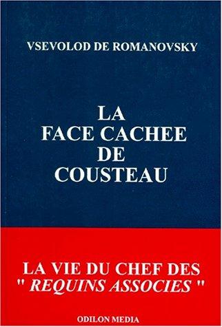 La face cachée de Cousteau : La vie du chef desRequins associés