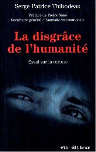 La disgrâce de l'humanité, essai sur la torture par Thibodeau