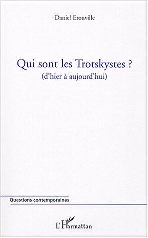 Qui sont les Trotskystes ? : D'hier à aujourd'hui