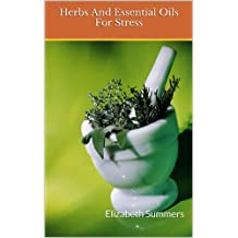 Herbs And Essential Oils For Stress (Natural Home Remedies Book 7) (English Edition)