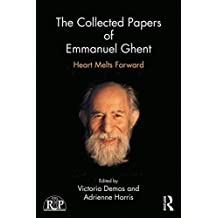 The Collected Papers of Emmanuel Ghent: Heart Melts Forward (Relational Perspectives Book Series)