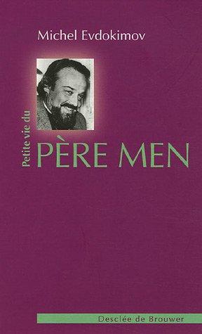 Petite vie du père Men : Un prêtre pour notre temps