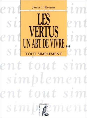 Les Vertus, un art de vivre... par James F. Keenan