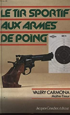 Le Tir sportif aux armes de poing (Prestige des armes)
