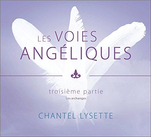 Les voies angéliques - Troisième partie : Les archanges - Livre audio par Chantel Lysette