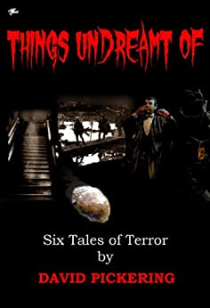 Things Undreamt Of: Six Tales of Terror by [Pickering, David]