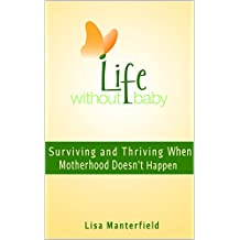 Life Without Baby: Surviving and Thriving When Motherhood Doesn't Happen (English Edition)