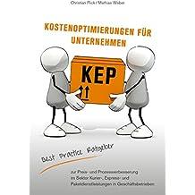 KEP Kostenoptimierungen für Unternehmen: Der Best Practice Ratgeber zur Preis- und Prozessverbesserung im Sektor KEP in Geschäftsbetrieben