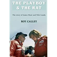 The Playboy and the Rat - The story of James Hunt and Niki Lauda by Roy Calley (2013-06-03)