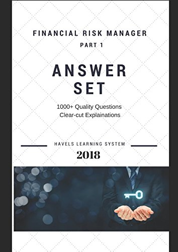 2018 FRM PART 1 Answer Set – Volume 2: Applicable for May & November 2018 exams (2018 FRM Essential Exam Material, Band 2)