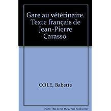 Gare au vétérinaire. Texte français de Jean-Pierre Carasso.