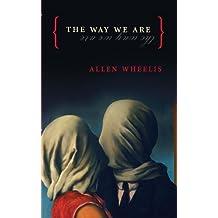 The Way We Are by Allen Wheelis (2006-08-17)