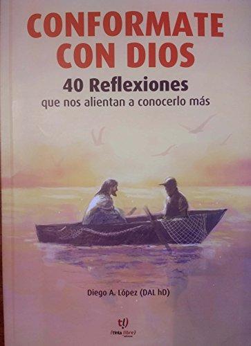 CONFORMATE CON DIOS: 40 Reflexiones que nos alientan a conocerlo más por Diego Ariel (DAL hD) López