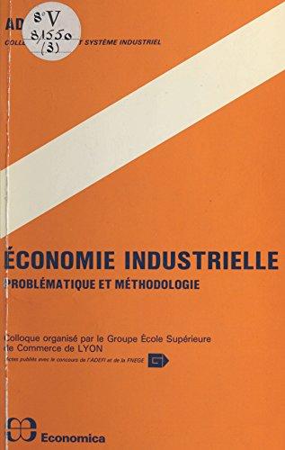 Économie industrielle : problématique et méthodologie: Colloque organisé par le Groupe École supérieure de commerce de Lyon, 19-20 novembre 1981