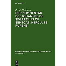 Der Kommentar des Iohannes de Segarellis zu Senecas 'Hercules furens': Erstedition und Analyse (Untersuchungen zur antiken Literatur und Geschichte, Band 64)