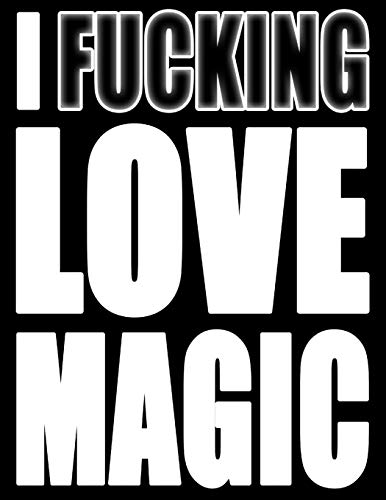 I Fucking Love Magic: You Could Rip Off All Your Clothes and Shout Your Feelings to the World…or…You Could Express Yourself with This Book That Can be ... or Notebook in Winter White…Your Choice