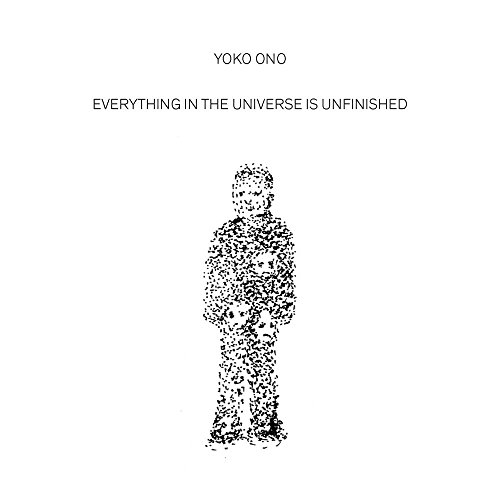 Everything in the Universe Is Unfinished por Yoko Ono
