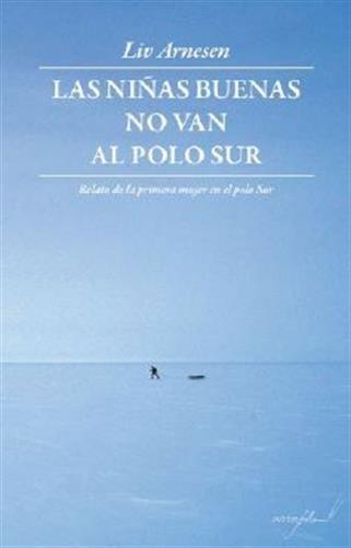 Las Niñas Buenas No Van Al Polo Sur (LEER Y VIAJAR) por Liv Arnesen