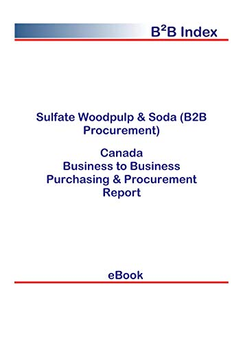 Sulfate Woodpulp & Soda (B2B Procurement) in Canada: B2B Purchasing + Procurement Values (English Edition)