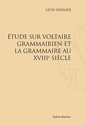 Étude sur Voltaire grammairien et la grammaire au XVIIIe siècle.
