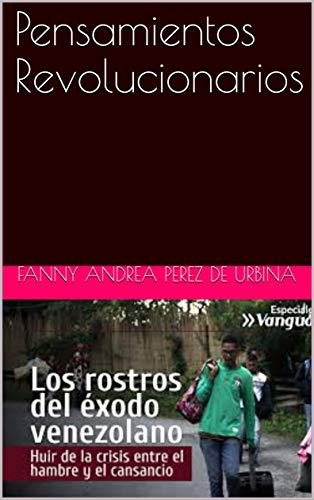 Pensamientos Revolucionarios por Fanny Andrea  Perez de Urbina
