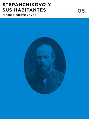 Stepanchikovo y sus Habitantes: Stepanchikovo y sus Moradores por Fiodor Dostoyevski