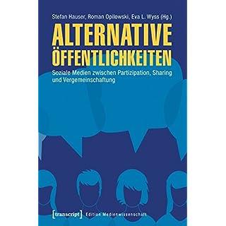 Alternative Öffentlichkeiten: Soziale Medien zwischen Partizipation, Sharing und Vergemeinschaftung (Edition Medienwissenschaft)