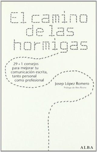 El camino de las hormigas: 29 + 1 consejos para mejorar tu comunicación escrita, tanto personal como profesional (Otras publicaciones) por Josep López Romero