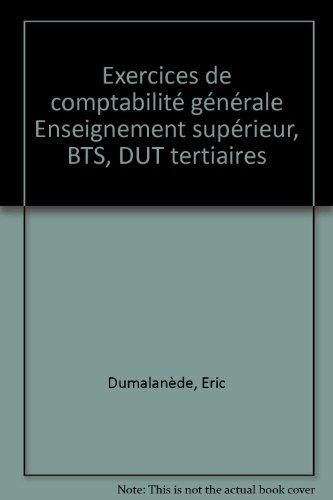 Exercices de comptabilité générale Enseignement supérieur, BTS, DUT tertiaires par Eric Dumalanède