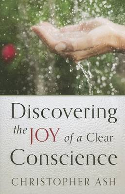 discovering-the-joy-of-a-clear-conscience-by-author-christopher-ash-published-on-january-2014