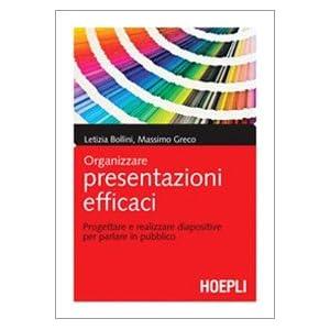 Organizzare presentazioni efficaci. Progettare e r