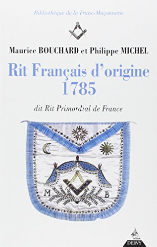 Rit franais d'origine 1785 : dit Rit Primordial de France  (seconde edition)