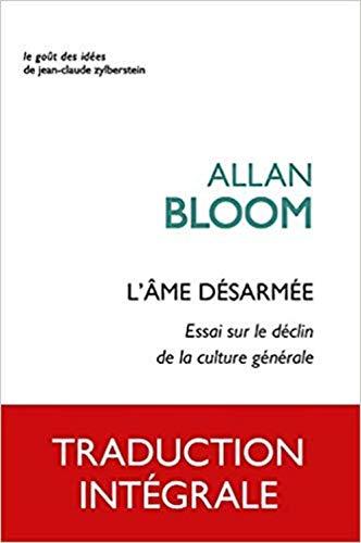 L' Âme désarmée: Essai sur le déclin de la culture générale par Allan Bloom