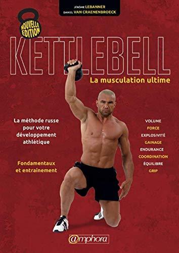 Kettlebell - La musculation ultime (Nouvelle édition) par Daniel Van Craenenbroeck