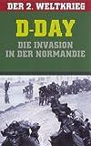 D-Day - Die Invasion in der Normandie: Der 2. Weltkrieg
