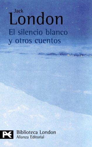 El silencio blanco y otros cuentos (El Libro De Bolsillo - Bibliotecas De Autor - Biblioteca London) por Jack London
